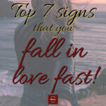 Top 7 signs that you fall in love fast